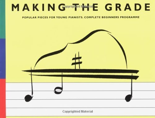 making-the-grade-popular-pieces-for-young-pianists-complete-beginners-programme-includes-preparatory