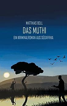 Das Muthi: Ein Kriminalroman aus Südafrika (Kriminalromane aus Südafrika) (German Edition) by [Boll, Matthias]