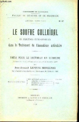 THESE N° 47 POUR LE DOCTORAT EN MEDECINE - LE SOUFRE COLLOIDAL EN INJECTIONS INTRA-VEINEUSES DANS LE TRAITEMENT DU RHUMATISME ARTICULAIRE