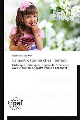 La gastrostomie chez l'enfant: Historique, techniques, dispositifs. Expérience avec le bouton de gastrostomie à ballonnet (Omn.Pres.Franc.)