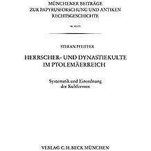 Herrscher- und Dynastiekulte im Ptolemäerreich: Systematik und Einordnung der Kultformen
