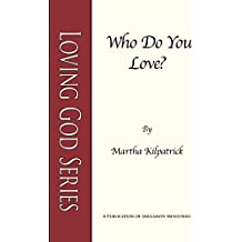 Who Do You Love? (Loving God Series Book 5)