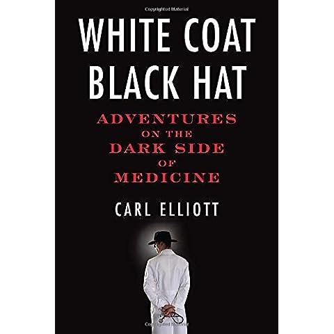 White Coat, Black Hat: Adventures on the Dark Side of