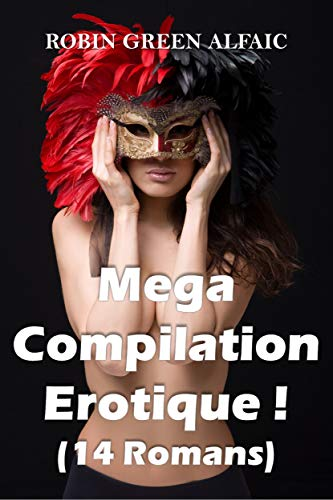 Mega Compilation Érotique ! (14 Romans)