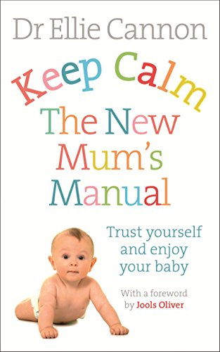 Keep Calm: The New Mum's Manual: Trust Yourself and Enjoy Your Baby por Dr. Ellie Cannon
