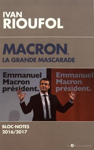 Macron, la grande mascarade: Blocs-notes 2016-2017