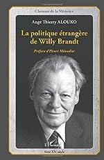 La politique étrangère de Willy Brandt de Ange Thierry Alouko
