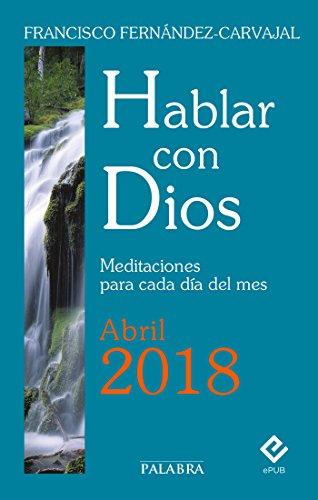 Hablar con Dios - Abril 2018 por Francisco Fernández-Carvajal
