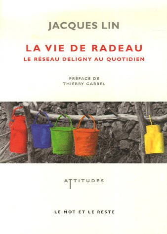 La vie de radeau : Le réseau Deligny au quotidien par Jacques Lin