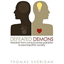 Defeated Demons: Freedom from Consciousness Parasites in Psychopathic Society by Sheridan, Thomas Published by Velluminous Press (2012)