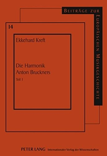 Die Harmonik Anton Bruckners: Teil 1 (Beiträge zur europäischen Musikgeschichte)