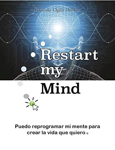 Restart My Mind: Puedo reprogramar mi mente para crear la vida que quiero por Eduardo Ogda Dabylla