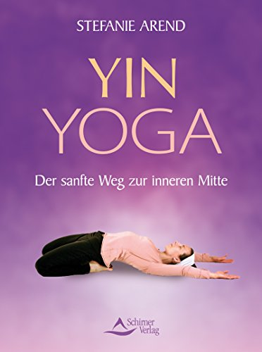 Yin Yoga: Der sanfte Weg zur inneren Mitte (German Edition ...