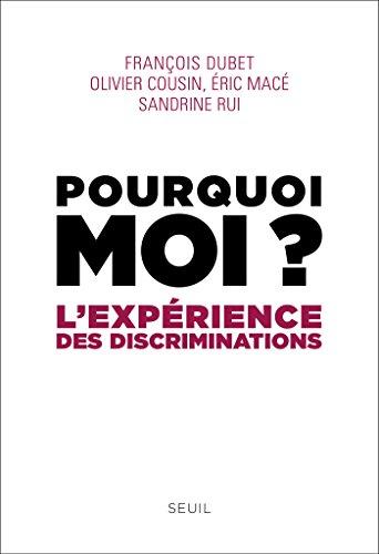 Pourquoi moi ?. L'expérience des discriminations: L'expérience des discriminations par François Dubet