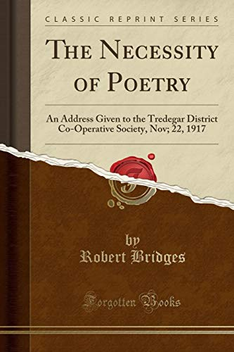 The Necessity of Poetry: An Address Given to the Tredegar District Co-Operative Society, Nov; 22, 1917 (Classic Reprint)