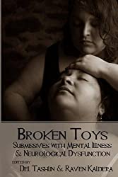 Broken Toys: Submissives with Mental Illness and Neurological Dysfunction by Raven Kaldera (2014-09-05)