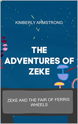 The Adventures of Zeke: Zeke and the Fair of Ferris Wheels (English Edition) -