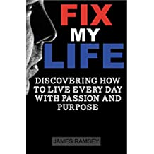 Fix My Life: Discovering How to Live Every Day With Passion and Purpose (English Edition)