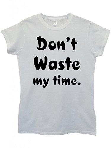 Do Not Waste My Time Slogan Funny Hipster Swag White Weiß Damen Women Top T-Shirt Weiß