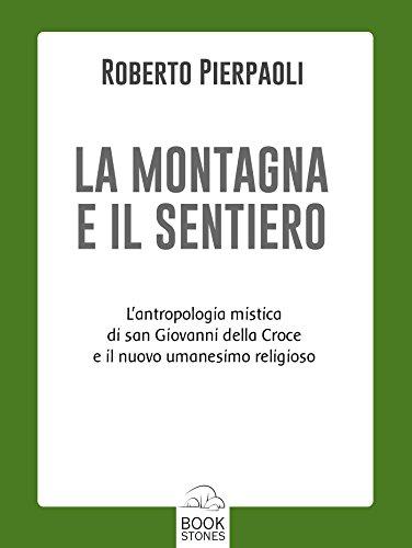 La montagna e il sentiero: L'antropologia mistica di san Giovanni della Croce il nuovo umanesimo religioso (Prospettive Vol. 1)