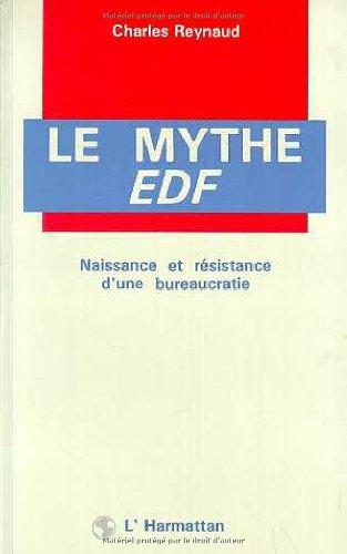 Le mythe EDF. Naissance et résistance d'une bureaucratie par Charles Reynaud