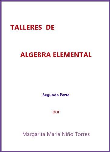 TALLERES DE ÁLGEBRA ELEMENTAL - SEGUNDA PARTE por Margarita Maria Niño Torres