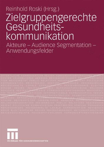Zielgruppengerechte Gesundheitskommunikation: Akteure - Audience Segmentation - Anwendungsfelder (German Edition)