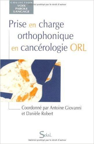 Prise en charge orthophonique en cancérologie ORL de Antoine Giovanni,Danièle Robert ( 19 octobre 2010 )