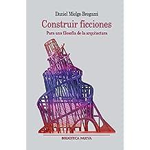 Construir Ficciones (Metrópoli. Los espacios de la arquitectura)