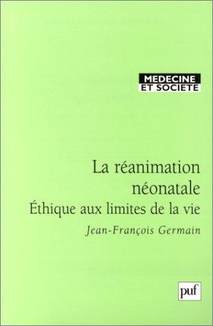 La Réanimation néonatale : Ethique aux limites de la vie par Jean-François Germain
