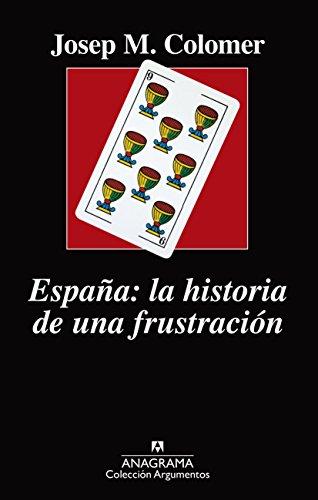 España: la historia de una frustración (ARGUMENTOS nº 519) por Josep Maria Colomer
