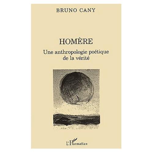 Homere une anthropologie poetique de la verite