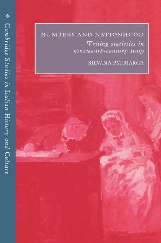 Numbers and Nationhood: Writing Statistics in Nineteenth-Century Italy (Cambridge Studies in Italian History and Culture)