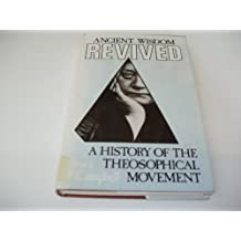 Ancient Wisdom Revived: A History of the Theosophical Movement