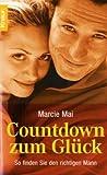 Countdown zum Glück - So finden Sie den richtigen Mann - Marcie Mai