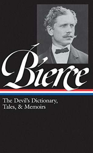 Ambrose Bierce: The Devil's Dictionary, Tales, & Memoirs (LOA #219): In the Midst of Life (Tales of Soldiers and Civilians) / Can Such Things Be? / The ... (Library of America) (English Edition) -
