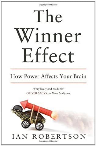 The Winner Effect: How Power Affects Your Brain by Robertson, Ian (2012) Hardcover