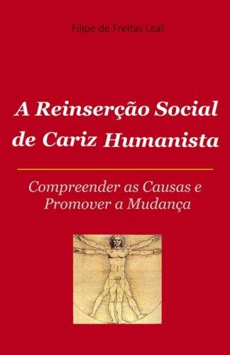 A Reinserçao Social de Cariz Humanista: Compreender as causas e promover s mudança