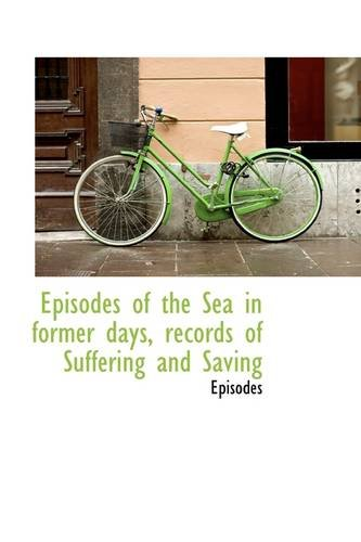Episodes of the Sea in former days, records of Suffering and Saving