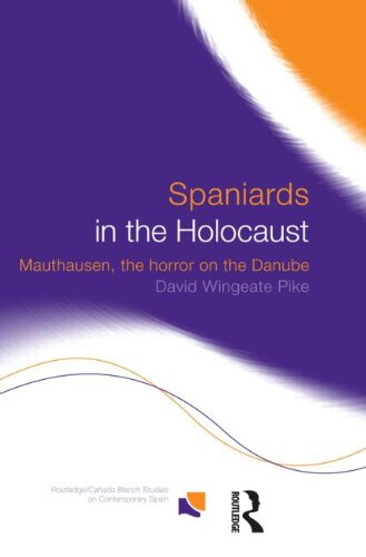 Spaniards in the Holocaust (Routledge/Canada Blanch Studies on Contemporary Spain)