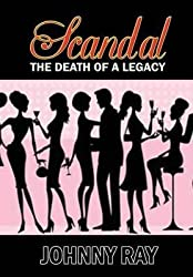 [(Scandal--The Death of a Legacy)] [By (author) Johnny Ray] published on (December, 2013)