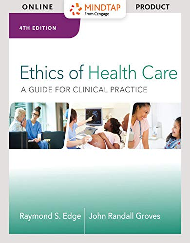 MindTap Basic Health Sciences, 2 terms (12 months) Printed Access Card for Edge/Groves' Ethics of Health Care: A Guide for Clinical Practice, 4th (MindTap Course List) -
