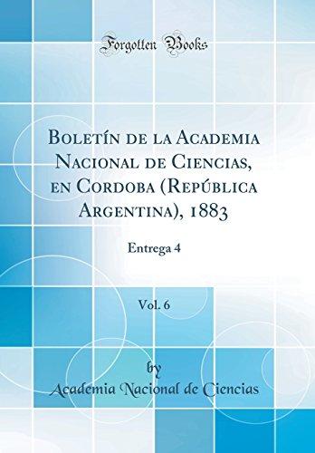 Boletín de la Academia Nacional de Ciencias, en Cordoba (República Argentina), 1883, Vol. 6: Entrega 4 (Classic Reprint) por Academia Nacional de Ciencias