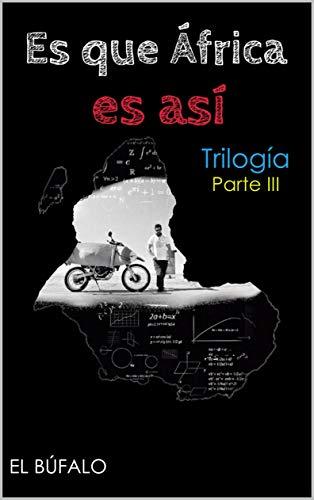 Es que África es Así: Trilogía Parte III por El Búfalo