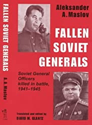 Fallen Soviet Generals: Soviet General Officers Killed in Battle, 1941-1945: Soviet General Officers Who Were Killed by Enemy Fire in the War Against ... (Soviet (Russian) Military Institutions) by Aleksander A. Maslov (30-Sep-1998) Paperback