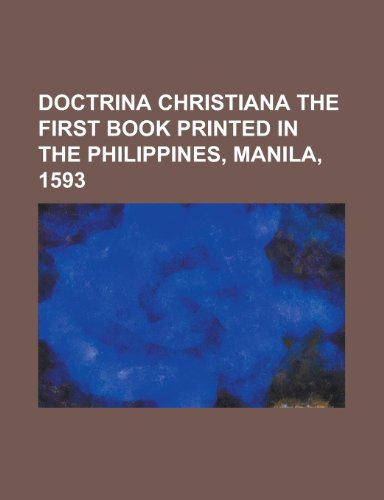 Doctrina Christiana the First Book Printed in the Philippines, Manila, 1593.