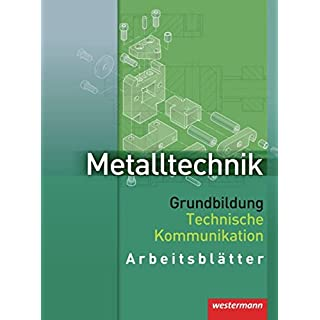 Metalltechnik Grundbildung Technische Kommunikation: Arbeitsblätter