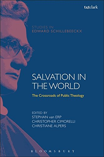Salvation in the World: The Crossroads of Public Theology (T&T Clark Studies in Edward Schillebeeckx)