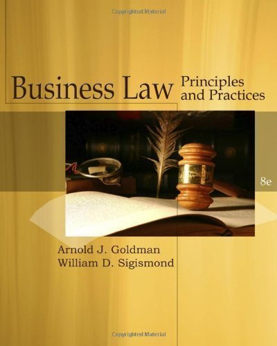 Business Law: Principles and Practices (Cengage Advantage Books) by Goldman, Arnold J. Published by Cengage Learning 8th (eighth) edition (2010) Paperback