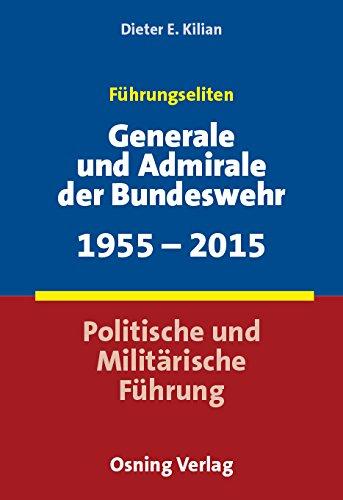 Führungseliten - Generale und Admirale der Bundeswehr 1955-2015: Politische und Militärische Führung